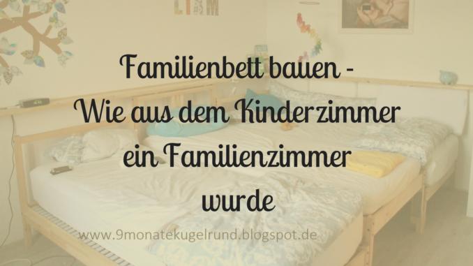 Familienbett bauen | 9MonateKUGELRUND.de